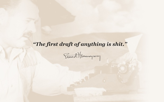 Ernest Hemingway - The first draft of anything is shit