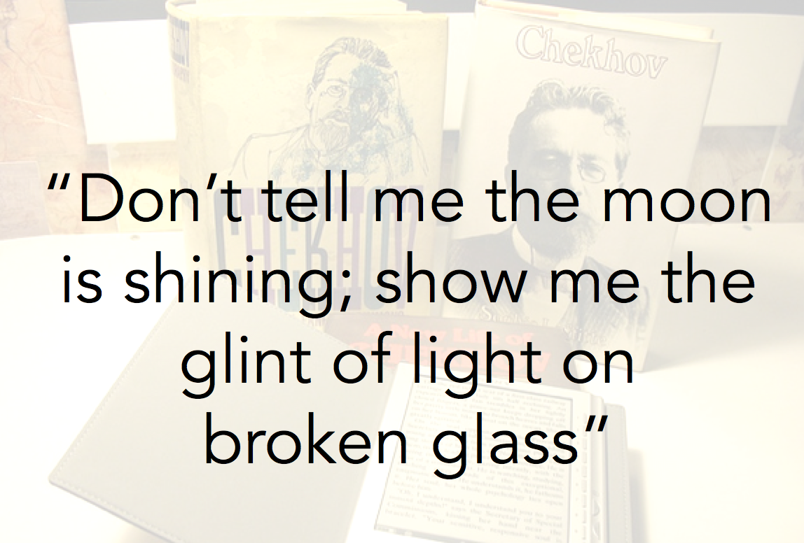 amazing writing tips from famous writers 5 don t tell me the moon is shining show me the glint of light on broken glass anton chekhov