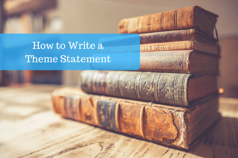 how to write a theme statement step by step guide how to write a theme statement