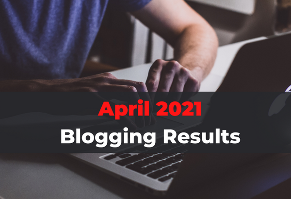 April 2021 Blogging Income & Revenue Report